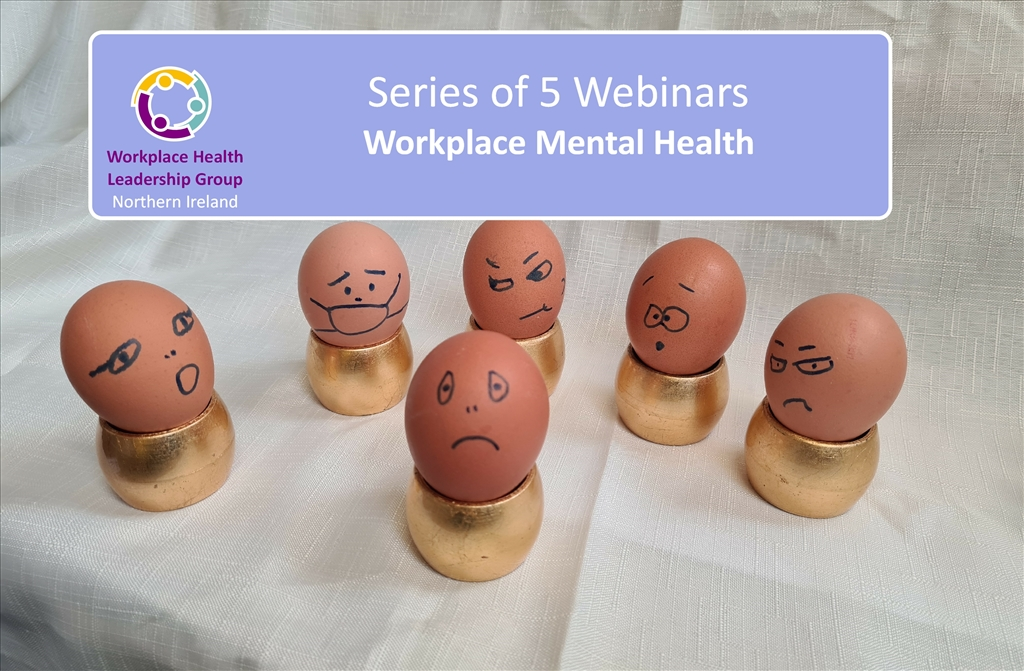 Series of 5 Workplace Mental Health webinars being delivered by the Workplace Health Leadership Group NI (WHLGNI).